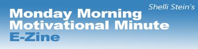 Shelli Stein's Monday Morning Motivational Minute E-Zine